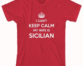 I Can't Keep Calm My Wife Is Sicilian Shirt, gift for husband, father's day - ID: 730