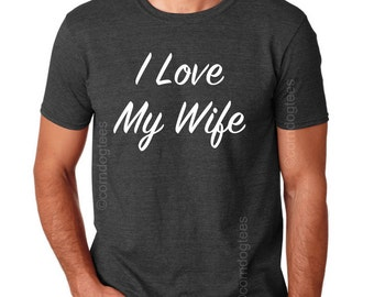 I Love My Wife t Shirt, Wife to Husband Gift, Christmas Gifts for Husband, Wedding Gift, Husband Gift, Anniversary Gifts for Husband TShirt