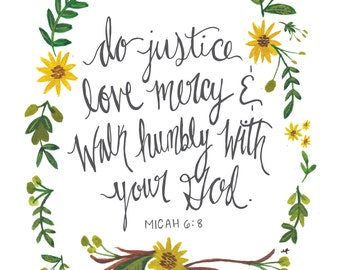 Do justice, love mercy & walk humbly with your God. Micah 6:8 - Art Print