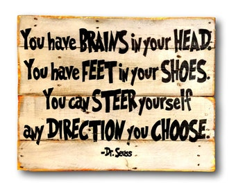 You Have Brains In Your Head and Feet in Your Shoes Sign / Dr. Seuss Decor /