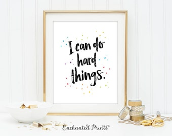 I Can Do Hard Things Printable- Home Office Wall Art, Graduation Gift, Classroom Art, Entrepreneur Gift, Inspirational art - Quote Printable