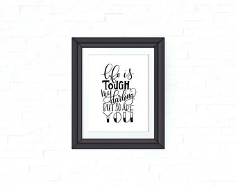 Life is tough, my darling, but so are you / printable wall art / digital download / black and white monoschrome / quote print / positive art