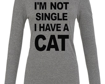 Funny Cat Shirt - I'm Not Single I Have a Cat - Cat Lady Long Sleeve Tee for Women