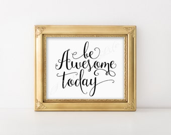 Be Awesome Today. Instant download printable. Wall art print. Home decor. B & W artwork. Inspirational poster. Motivational. Office. Cubical