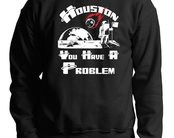 Space Houston Funny Sweatshirt Sweater Houston You Have A Problem