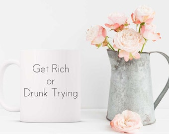 Get Rich or Drunk Trying Coffee Mug. Quote Mug. Funny Mug. Gift for Her. Gift for Friend. Inspirational Mug.