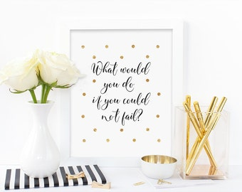Digital print, What would you do if you could not fail, faux gold, home office, modern, wall art, download, calligraphy, inspirational