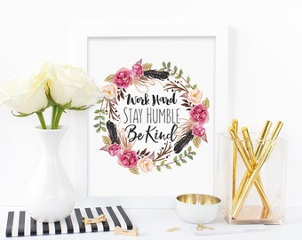 Digital print,work hard stay humble be kind,watercolor print,floral print,inspirational print,office print,instant download