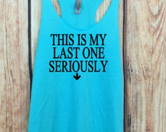 This Is My Last One Seriously Tank Top. Funny Shirt. Eco Racerback Tank Top. Pregnancy Tank. Funny Pregnancy Shirt.