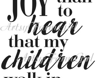 I have no greater JOY than to hear that my children walk in truth 3 John: 1-4