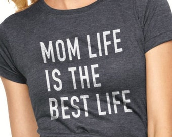 Mothers day, Mom Life is The Best Life Womens T Shirt Gift for Mom Valentines Day Gift Awesome Mom Mom Birthday