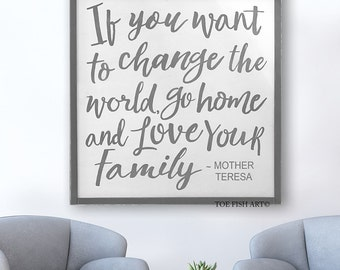 If You Want To Change the World Sign -  Go Home And Love Your Family - Extra Large sign - Framed Wood Sign - Mother Teresa Quote