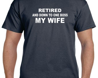 Retirement Gifts Father Day Gift For Men Husband Gift  For Men RETIRED and Down To One BOSS My WIFE Shirt Retirement Party Ideas For Men