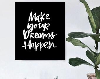 Home decor - Make your dreams happen  - Handwritten Typography - Printable Art  - Inspirational Print - Digital Print - Custom Size