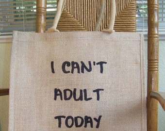 I can't adult today tote, Burlap tote bag, Market tote bag, Funny reusable bag, Eco friendly bag, Typography tote, FREE SHIPPING!