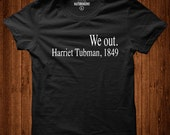 We Out Shirt, Harriet Tubman t'shirt, We Out,  Black History shirt, Civil Rights Movement, Black Lives Matter, Equal Rights