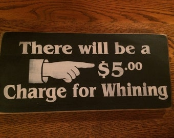 There will be a 5.00 charge for Whining sign - 12x6