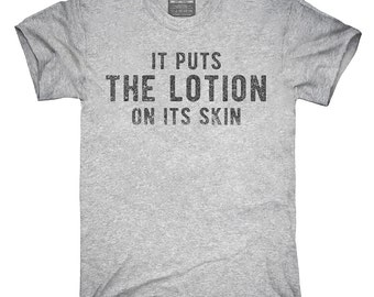 It Puts The Lotion On It's Skin T-Shirt, Hoodie, Tank Top, Gifts