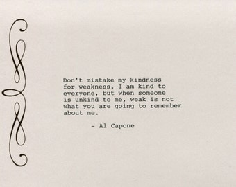Al Capone Quote Made on Typewriter  Art Quote Wall Art - Don't mistake my kindness for weakness. I am kind to everyone but when someone...