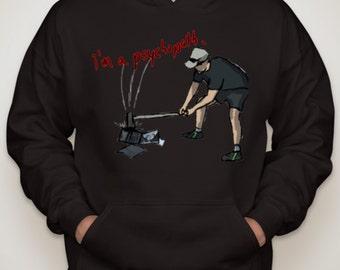 PSYCHO DAD Axes Laptop Hooded Sweatshirt w/free I'm a psychopath Tattoo