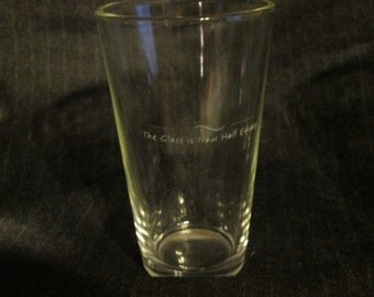 Pessimist's Pint Glass ~ The Glass is Now Half Empty
