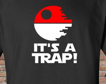 Inspired by Pokemon GO and Star Wars--Admiral Ackbar quotes--Shirt--It's a Trap!  Starwars T-Shirt--Gift--Teen/Boys/Men/Women