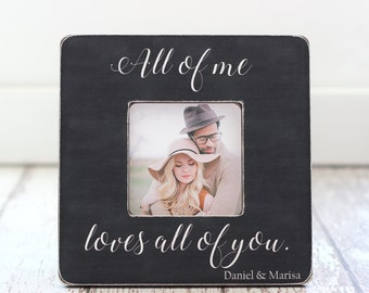 Engagement Gift Anniversary Gift Romantic Gift Personalized Picture Frame Quote All Of Me Loves All Of You