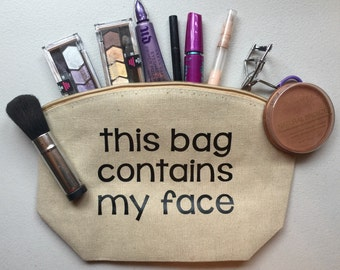 This bag contains my face - makeup bag