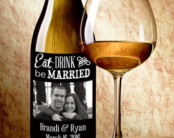Personalized Wedding Wine Label - Eat Drink and Be Married Wine Labels - Photo Wine Labels - Photo Wine Bottle Label