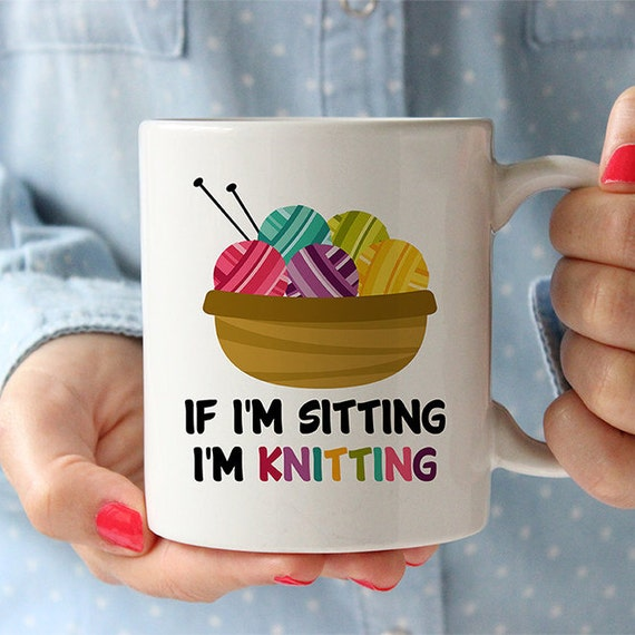 Coffee Mug If I'm Sitting I'm Knitting Mug - Gift For Knitter - Cute Knitting Mug