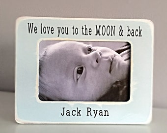 Love you to the moon and back baby picture frame moon and back personalized picture frame 4x6