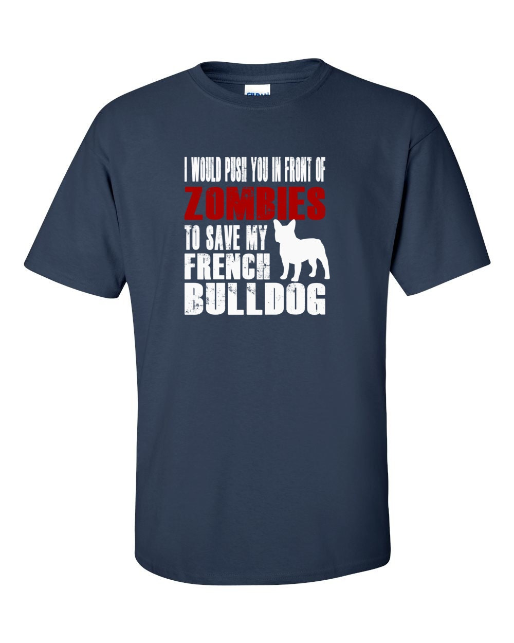French Bulldog T-shirt - I Would Push You In Front Of Zombies To Save My French Bulldog - My Dog French Bulldog T-shirt