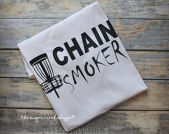 Chain Smoker, Disc Golf, Disc Golf Shirt, Gift for dad, men's gift, birthday gift, men's shirt,