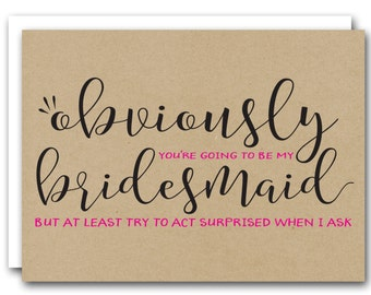 STYLE 3 - Obviously you're going to be my Bridesmaid - bridesmaid ask card, will you be my bridesmaid, funny bridesmaid,