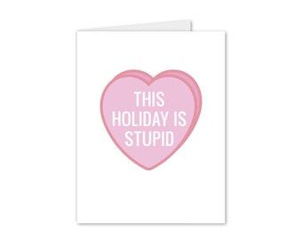 this holiday is stupid / funny valentine's day card / anti-valentine's day card / Digital Download / PRINTABLE