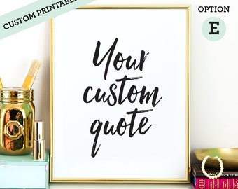 CUSTOM QUOTE PRINTABLE - select your style, submit your personalized text, emailed within 72 hours: 5x7, 8x10, 11x14 and any other size