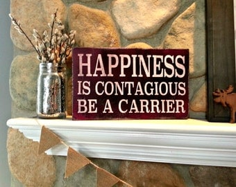 Happiness is Contagious- Hand Painted and Distressed Wood Sign