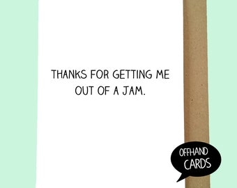 Thanks for getting me out of a jam. Thankyou Card. Friendship Card. Thank you for being there. Funny Card, Friend Card. Blank Inside.