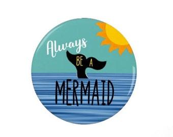 Always be a Mermaid - Badges/Magnets - 100% Mermaid - Mermaiding