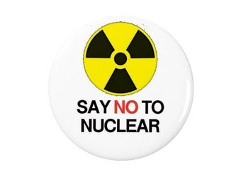 Say No To Nuclear -  Badge/Magnet  -Anti Nuclear -  Political - Activism