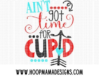 Ain't Got Time For Cupid SVG DXF eps and png Files for Cutting Machines Cameo or Cricut Valentine's Day