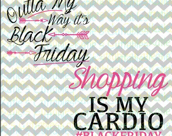 Black Friday, Black Friday Shopping, Shopping Is My Cardio, Outta My Way It's Black Friday .SVG/.PNG/.EPS Files