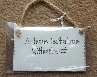 Funny Cat Lover Plaques  - A Home Isn't A Home Without A Cat - Wooden Sign plaque Gift