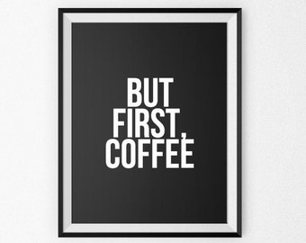 Coffee Quote - Coffee Poster - Coffee Canvas - Giclee Print - Wall Art - Motivational Poster - But First Coffee