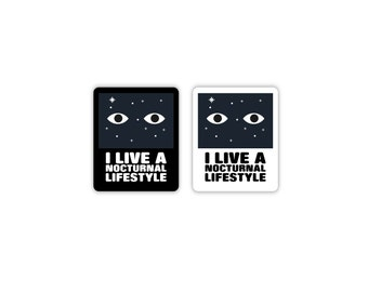 I Live A Nocturnal Lifestyle - Sticker for laptop, waterbottle, car, truck, window, luggage and more.