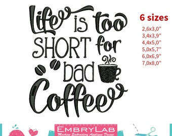 Machine Embroidery Mini Design Lettering Life Is Too Short For Bad Coffee (16116)