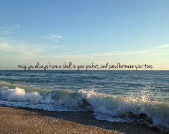 May you always have a shell in your pocket and sand between your toes.