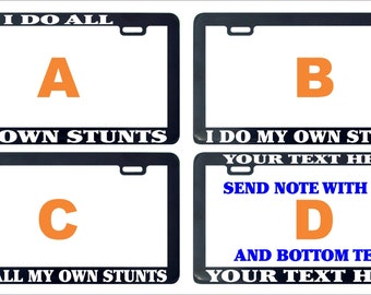 I do all my own stunts assorted license plate frame holder tag