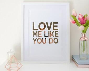 Love me like you do - Rose Gold Foil Print
