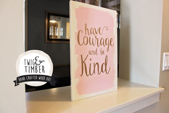 Have Courage and Be Kind  - CUSTOM COLORS - Nusery Art or Kids Art!